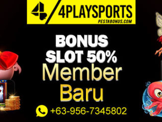 Bonus Slot 50% Member Baru 4playsports